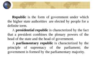 Republic is the form of government under which the higher state authorities a