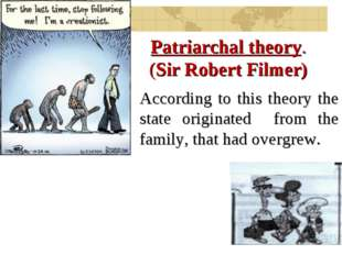 Patriarchal theory. (Sir Robert Filmer) According to this theory the state or