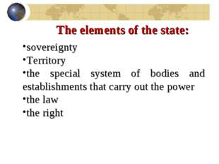 The elements of the state: sovereignty Territory the special system of bodies
