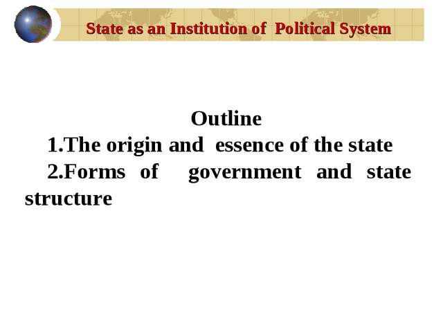 State as an Institution of Political System Outline The origin and essence of...