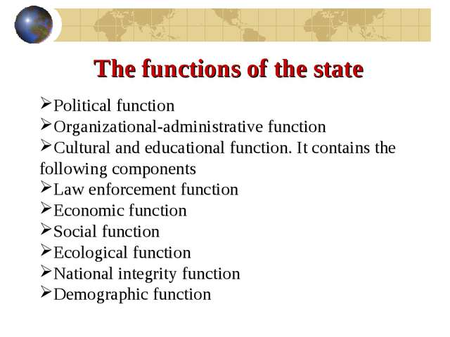 The functions of the state Political function Organizational-administrative f...