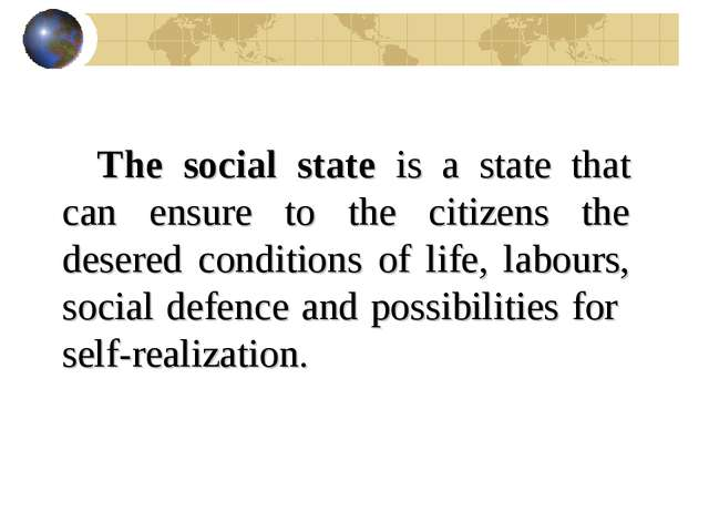 The social state is a state that can ensure to the citizens the desered condi...