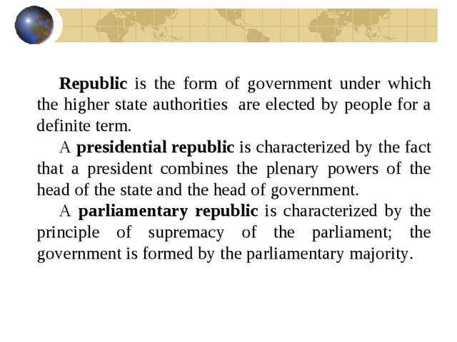 Republic is the form of government under which the higher state authorities a...