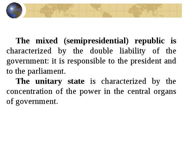 The mixed (semipresidential) republic is characterized by the double liabilit...