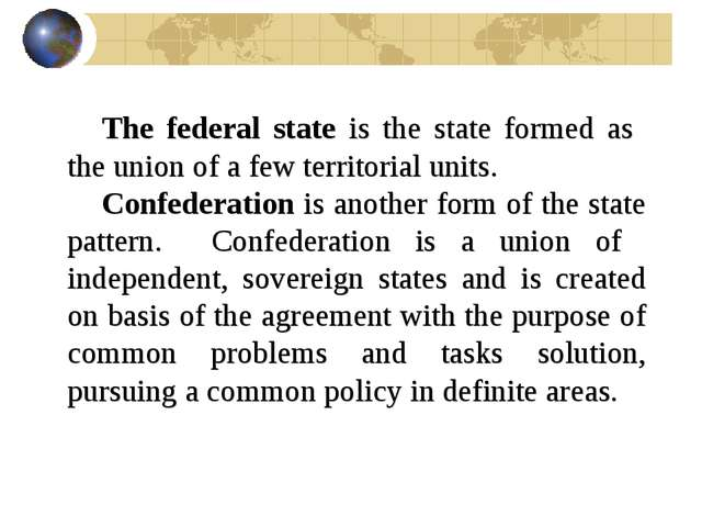 The federal state is the state formed as the union of a few territorial units...