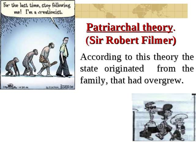 Patriarchal theory. (Sir Robert Filmer) According to this theory the state or...