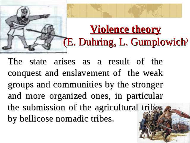 The state arises as a result of the conquest and enslavement of the weak grou...