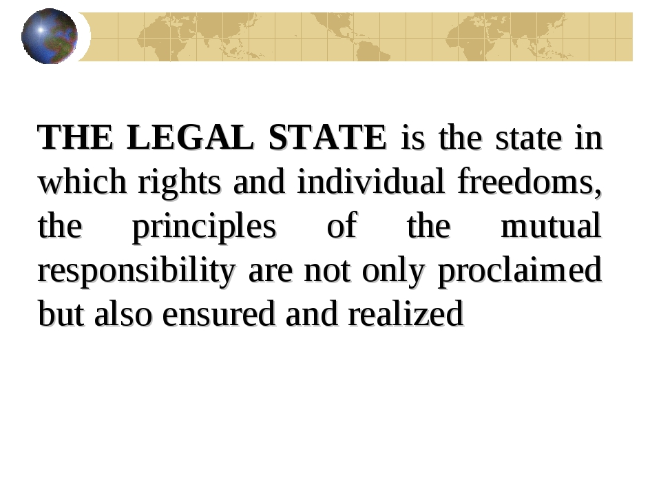 THE LEGAL STATE is the state in which rights and individual freedoms, the pri...