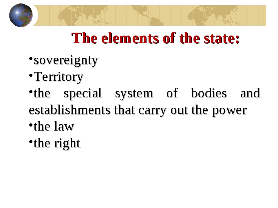 The elements of the state: sovereignty Territory the special system of bodies...