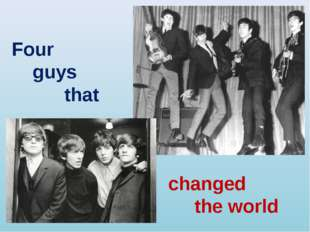 Four guys that changed the world