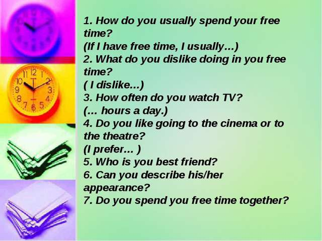 1. How do you usually spend your free time? (If I have free time, I usually…)...
