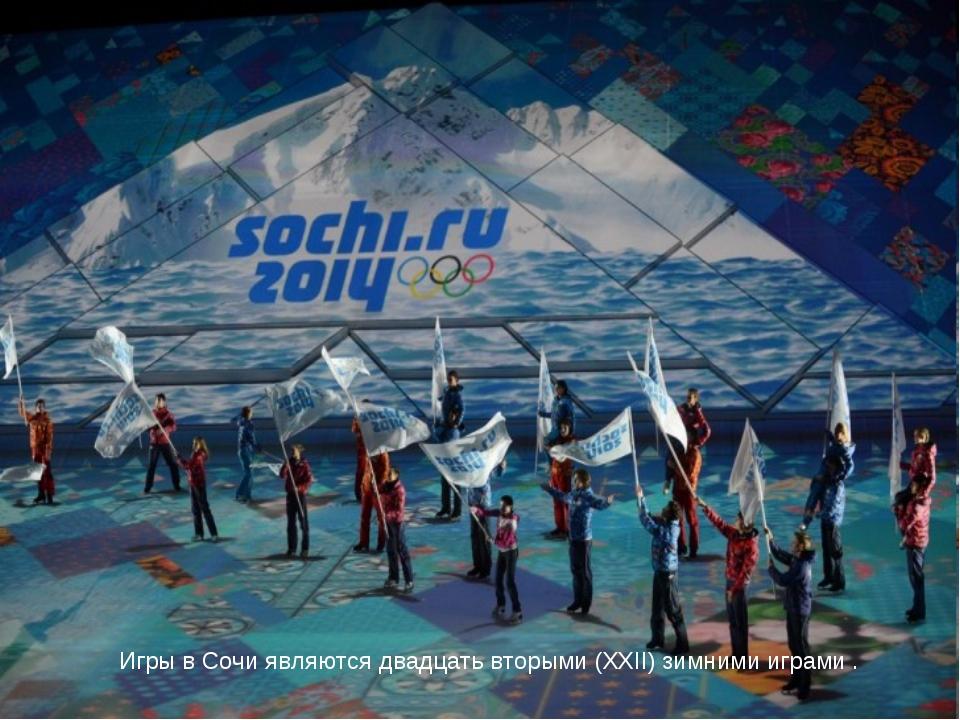 Игры в Сочи являются двадцать вторыми (XXII) зимними играми .