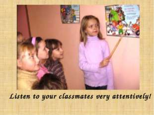 Listen to your classmates very attentively!