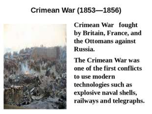 Crimean War (1853—1856) Crimean War fought by Britain, France, and the Ottoma