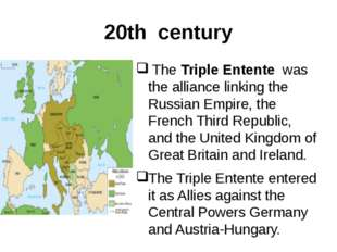 20th century The Triple Entente was the alliance linking the Russian Empire,