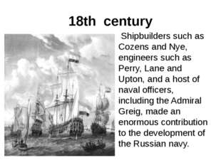 18th century Shipbuilders such as Cozens and Nye, engineers such as Perry, La