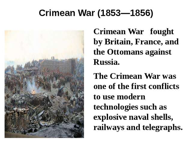 Crimean War (1853—1856) Crimean War fought by Britain, France, and the Ottoma...