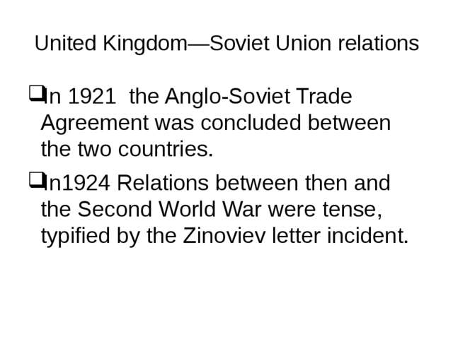 United Kingdom—Soviet Union relations In 1921 the Anglo-Soviet Trade Agreemen...