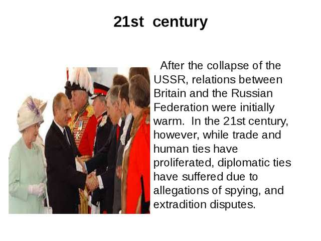 21st century After the collapse of the USSR, relations between Britain and th...