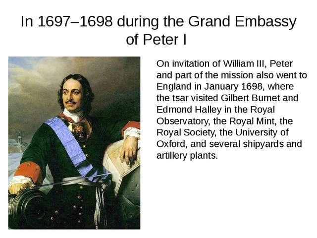 In 1697–1698 during the Grand Embassy of Peter I On invitation of William III...
