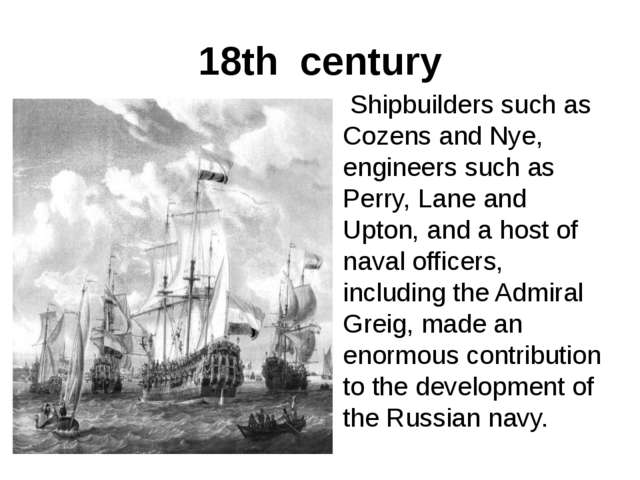 18th century Shipbuilders such as Cozens and Nye, engineers such as Perry, La...