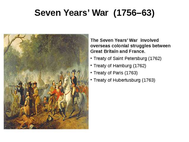 Seven Years' War (1756–63) The Seven Years' War involved overseas colonial st...