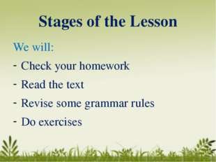 Stages of the Lesson We will: Check your homework Read the text Revise some g