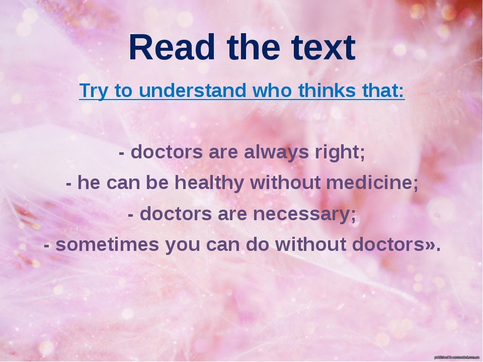 Read the text Try to understand who thinks that: - doctors are always right;...