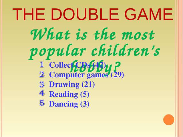 THE DOUBLE GAME What is the most popular children's hobby? Collect CDs (42) C...