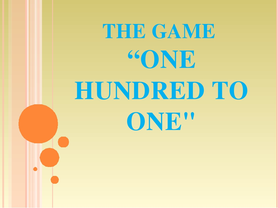 """THE GAME """"ONE HUNDRED TO ONE"""""""