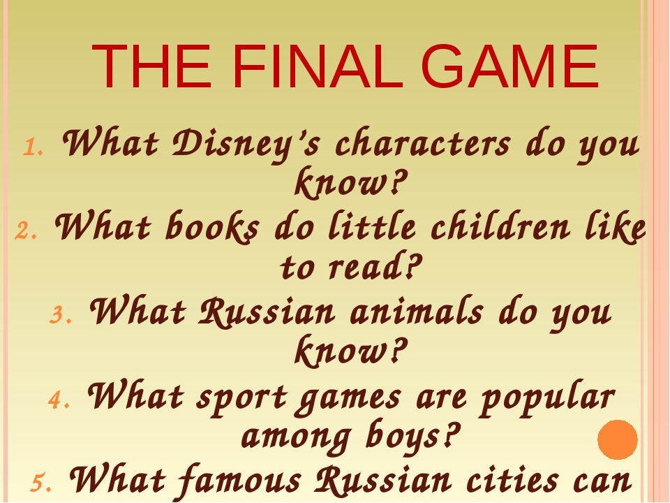 THE FINAL GAME What Disney's characters do you know? What books do little chi...