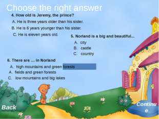 Choose the right answer Continue Back 4. How old is Jeremy, the prince? A. H