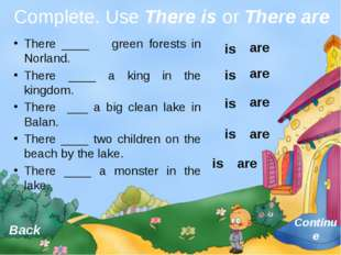 There ____ green forests in Norland. There ____ a king in the kingdom. There