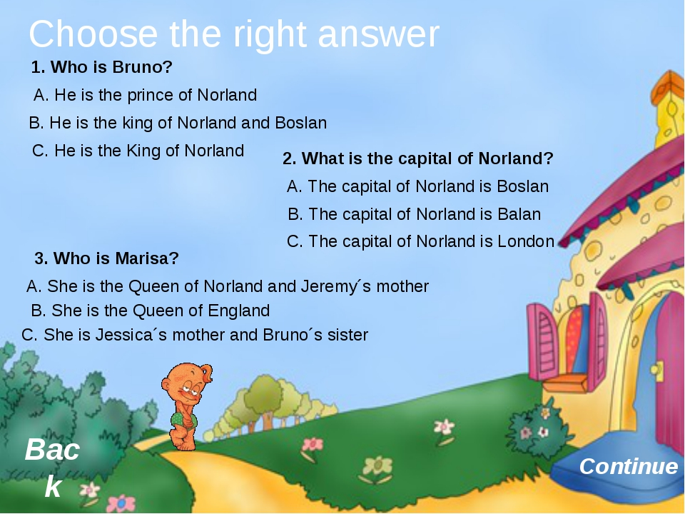 Choose the right answer Continue Back 1. Who is Bruno? A. He is the prince o...