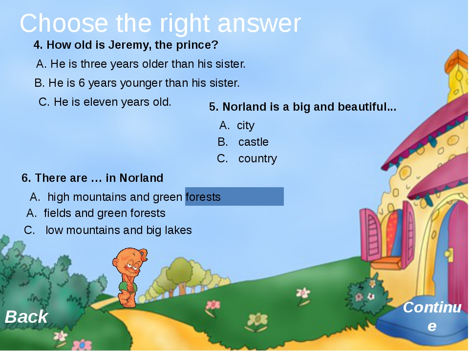 Choose the right answer Continue Back 4. How old is Jeremy, the prince? A. H...