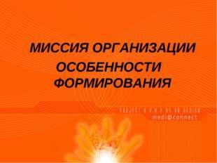 МИССИЯ ОРГАНИЗАЦИИ ОСОБЕННОСТИ ФОРМИРОВАНИЯ