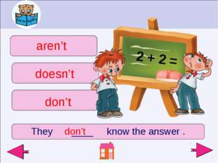 They ____ know the answer . don't aren't don't doesn't 2 + 2 =