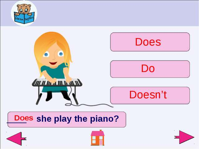 ____ she play the piano? Does Doesn't Do Does