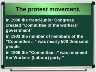 "The protest movement. In 1900 the trend-junior Congress created ""Committee of"