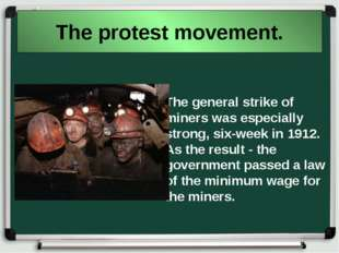 The protest movement. The general strike of miners was especially strong, six