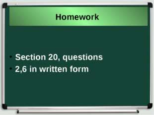 Section 20, questions 2,6 in written form Homework