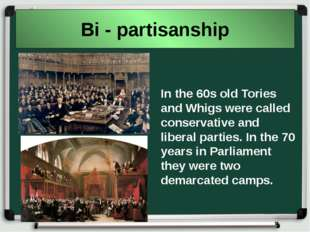 Bi - partisanship In the 60s old Tories and Whigs were called conservative an