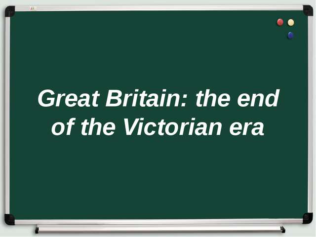 Great Britain: the end of the Victorian era