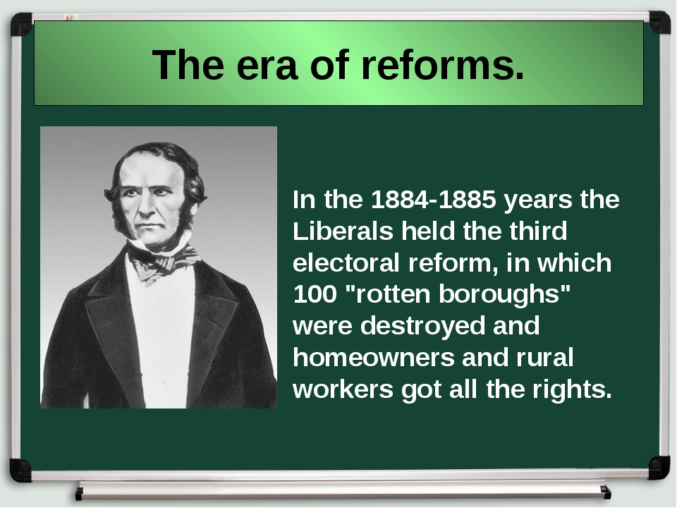 The era of reforms. In the 1884-1885 years the Liberals held the third electo...