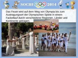 Das Feuer wird auf dem Weg von Olympia bis zum Austragungsort der Olympischen