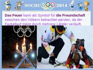 Das Feuer kann als Symbol für die Freundschaft zwischen den Völkern betrachte