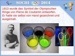 1913 wurde das Symbol der Olympischen Ringe von Pierre de Coubertin entworfen