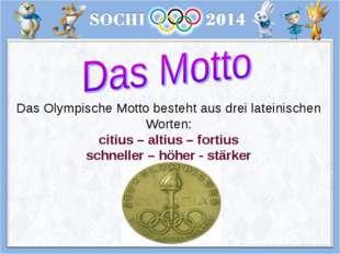 Das Olympische Motto besteht aus drei lateinischen Worten: citius – altius –