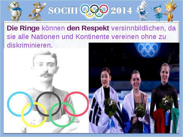 Die Ringe können den Respekt versinnbildlichen, da sie alle Nationen und Kont...