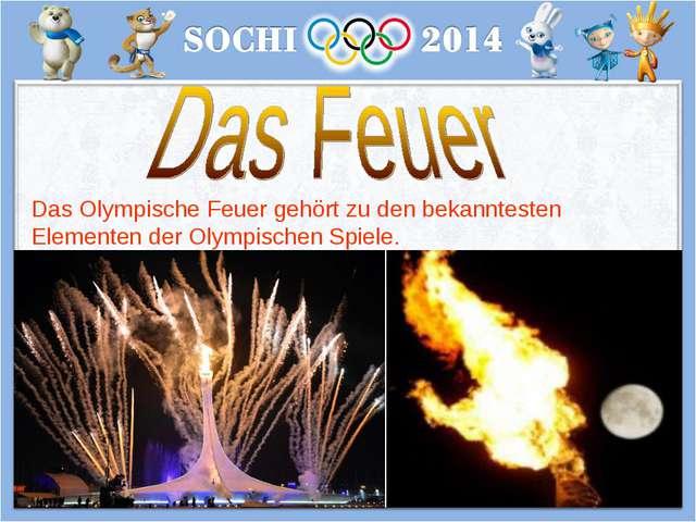 Das Olympische Feuer gehört zu den bekanntesten Elementen der Olympischen Spi...